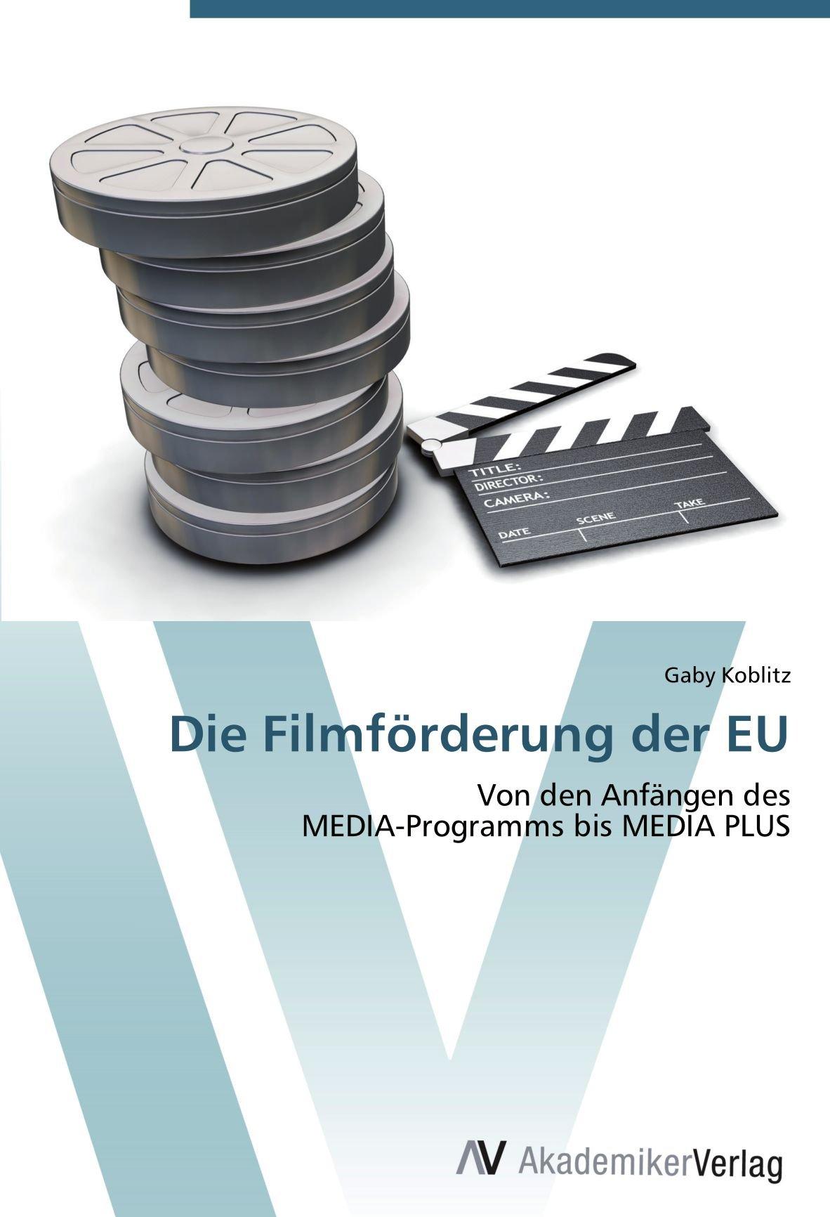 Die Filmförderung der EU: Von den Anfängen des  MEDIA-Programms bis MEDIA PLUS (German Edition) pdf epub