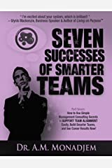 Seven Successes of Smarter Teams, Part 7: How to Use Simple Management Consulting Secrets to Support Team Alignment Easily, Build Smarter Teams, and See Career Results Now Kindle Edition