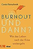 Burnout - und dann?: Wie das Leben nach der Krise weitergeht (German Edition)