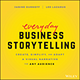 Everyday Business Storytelling: Create, Simplify, and Adapt A Visual Narrative for Any Audience