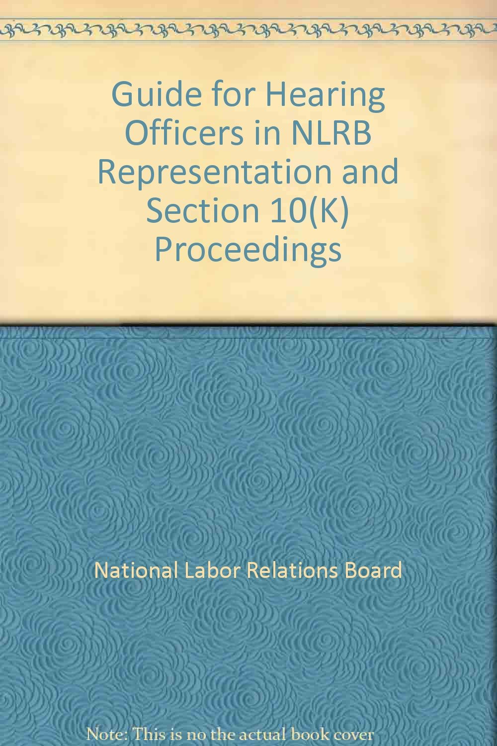 Guide for hearing officers in NLRB representation and Section 10(K) proceedings ebook