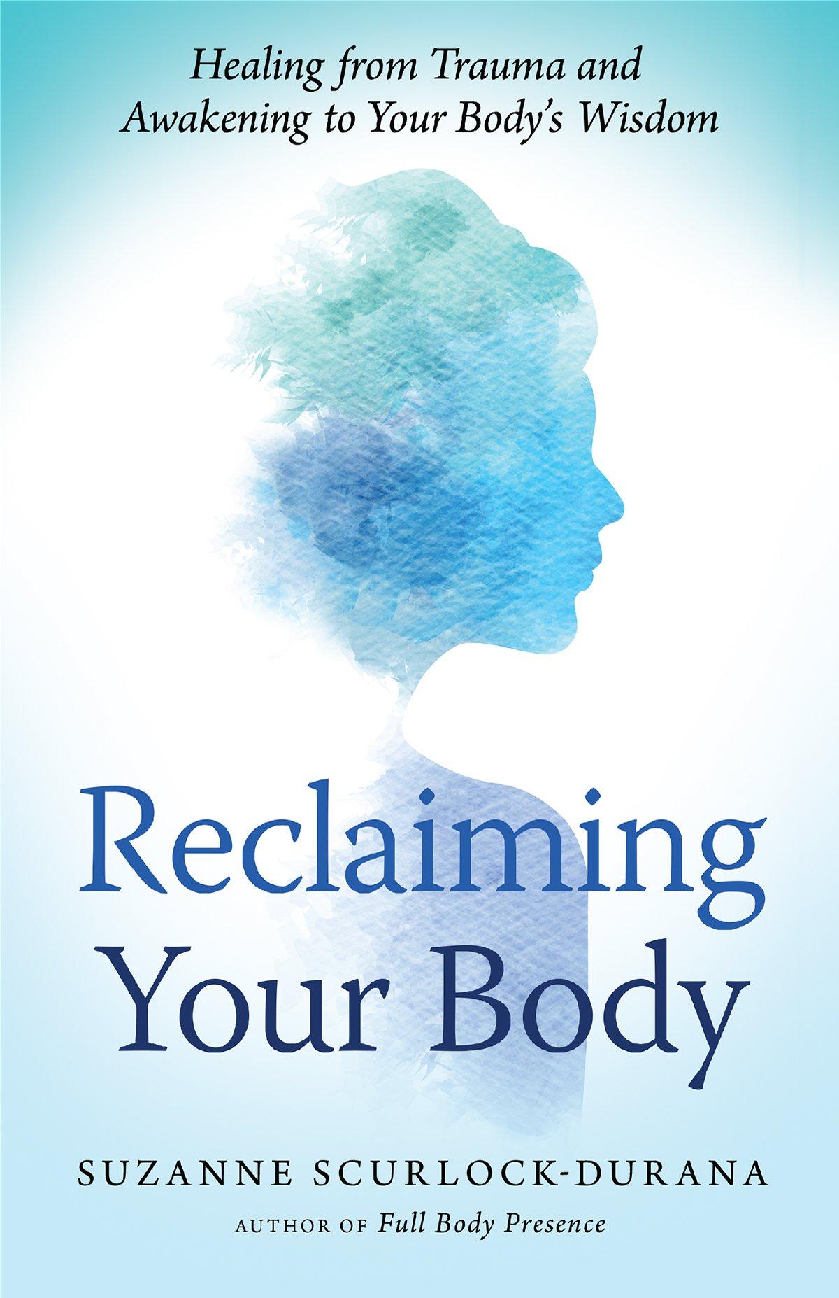 Reclaiming Your Body: Healing from Trauma and Awakening to Your Body's Wisdom pdf