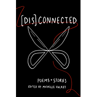 [Dis]Connected Volume 1: Poems & Stories of Connection and Otherwise (A [Dis]Connected Poetry Collaboration) (English…