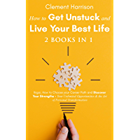How to Get Unstuck and Live Your Best Life 2 books in 1: Ikigai, How to Choose your Career Path and Discover Your Strengths + Your Unlimited Opportunities ... of Personal Transformation (English Edition)