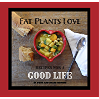 Eat Plants Love: Recipes for a Good Life