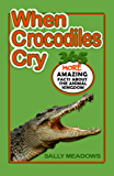 When Crocodiles Cry: 365 More Amazing Facts About the Animal Kingdom (365 Amazing Facts About the Animal Kingdom Book 2)