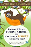 Happier Than A Billionaire: Picking a Town, Finding a Home, and Creating a Budget in Costa Rica