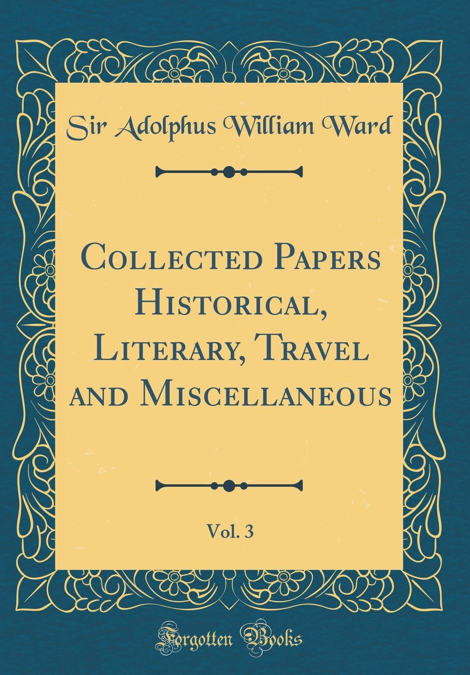 Read Online Collected Papers Historical, Literary, Travel and Miscellaneous, Vol. 3 (Classic Reprint) PDF