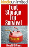 Fuel Storage For Survival: The Ultimate Step-By-Step Beginner's Survival Guide On How To Store Gasoline, Diesel, Kerosene, and Propane For Disaster Preparedness
