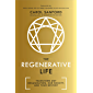 The Regenerative Life: Transform any organization, our society, and your destiny (English Edition)