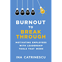 Burnout to Breakthrough: Motivating Employees with Leadership Tools That Work