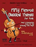 Fifty Famous Classical Themes for Violin: Easy and Intermediate Solos for the Advancing Violin Player
