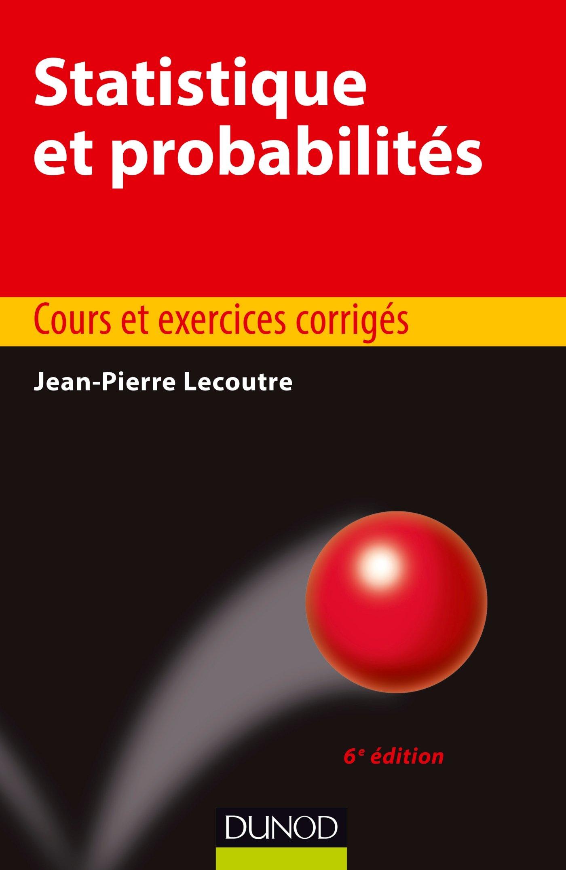 Amazon Fr Statistique Et Probabilites 6e Ed Cours Et Exercices Corriges Cours Et Exercices Corriges Lecoutre Jean Pierre Livres