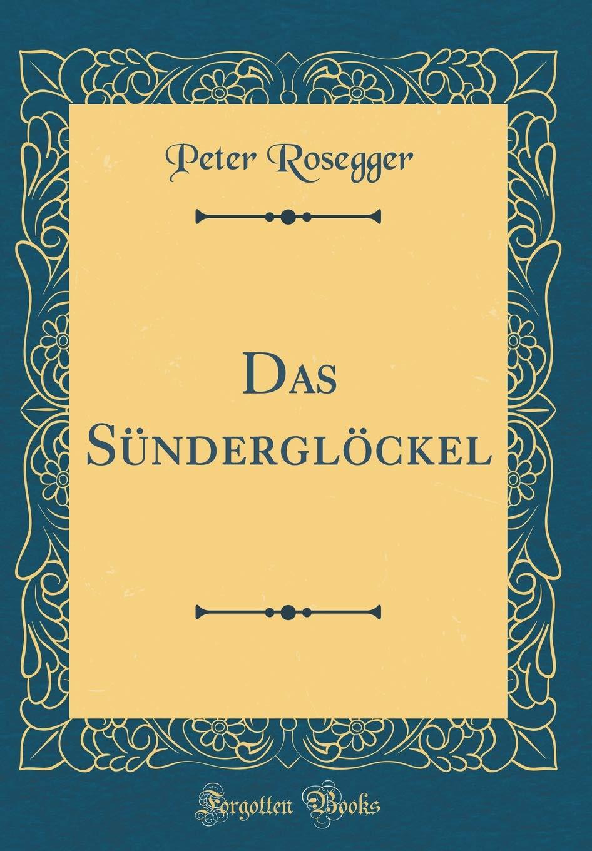 Das Sünderglöckel (Classic Reprint)