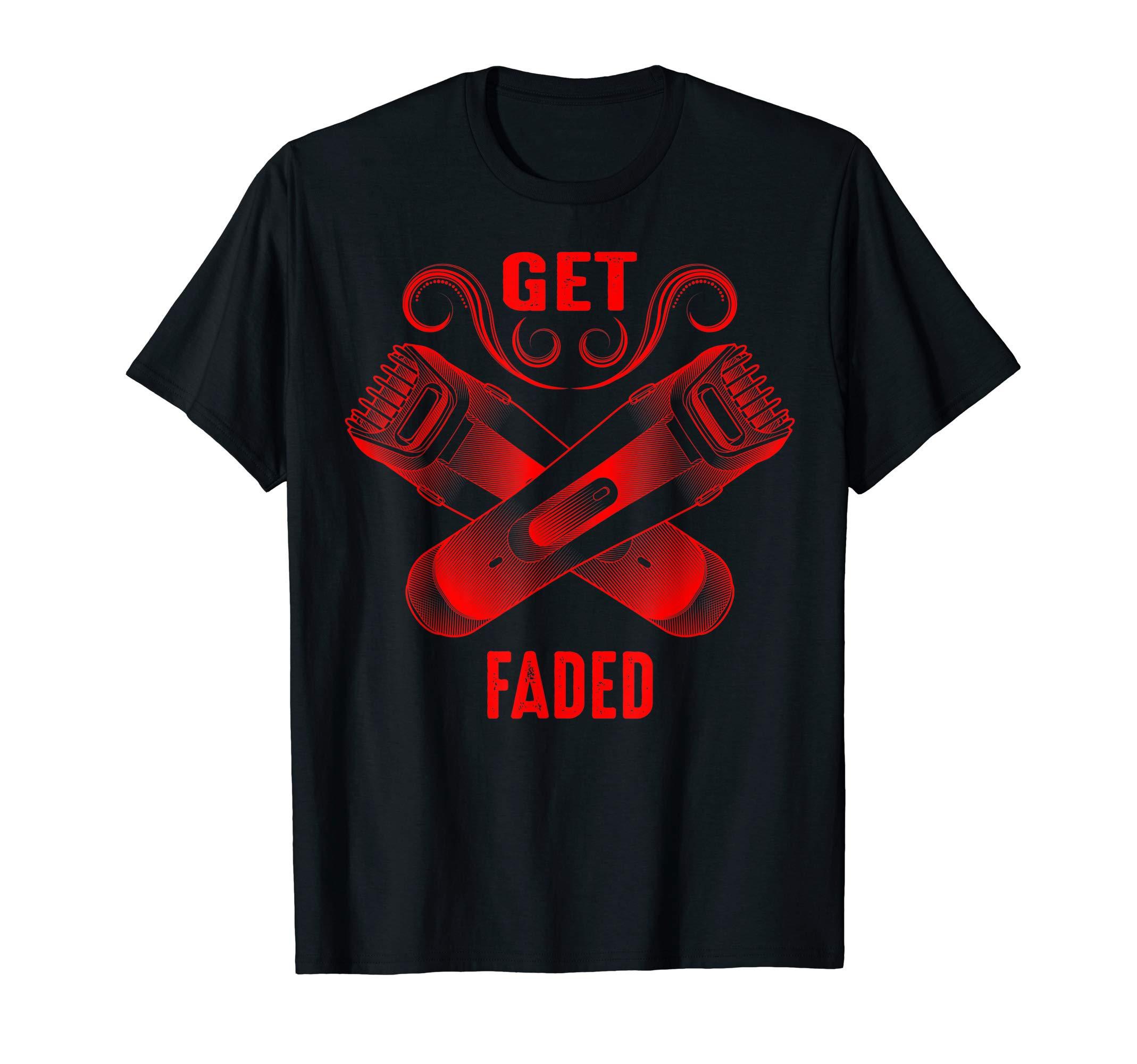 Get Faded Shirt Cool Master Barber Hairdresser Fade Gag Gift