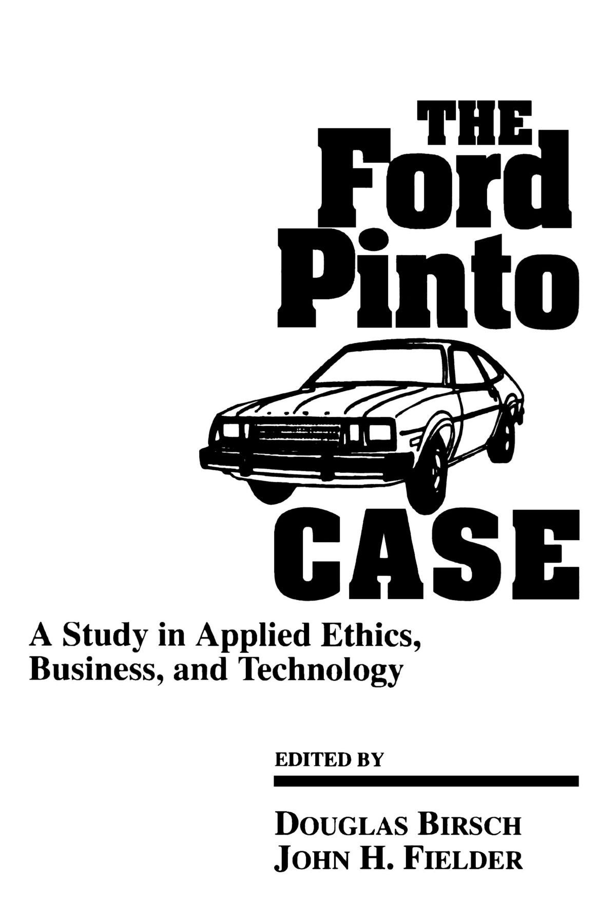 The Ford Pinto Case: A Study in Applied Ethics, Business, and Technology (SUNY series, Case Studies in Applied Ethics, Technology, and Society)