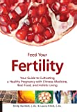 Feed Your Fertility: Your Guide to Cultivating a Healthy Pregnancy with Chinese Medicine, Real Food, and Holistic Living