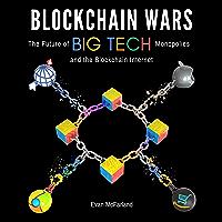 Blockchain Wars: The Future of Big Tech Monopolies and the Blockchain Internet (English Edition)