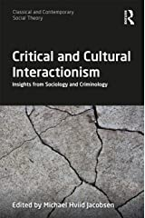 Critical and Cultural Interactionism: Insights from Sociology and Criminology (Classical and Contemporary Social Theory) Kindle Edition