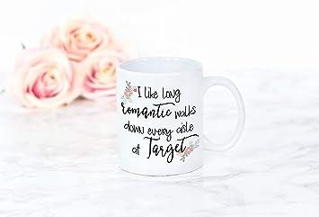 55063bd9 I Like Long Romantic Walks Down Every Aisle at Target Funny Coffee Mug 11oz  - Unique