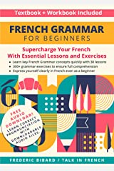 French Grammar for Beginners Textbook + Workbook Included: Supercharge Your French With Essential Lessons and Exercises (French Grammar Textbook 1) Kindle Edition
