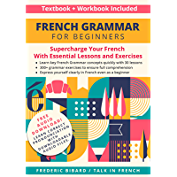 French Grammar for Beginners Textbook + Workbook Included: Supercharge Your French With Essential Lessons and Exercises…