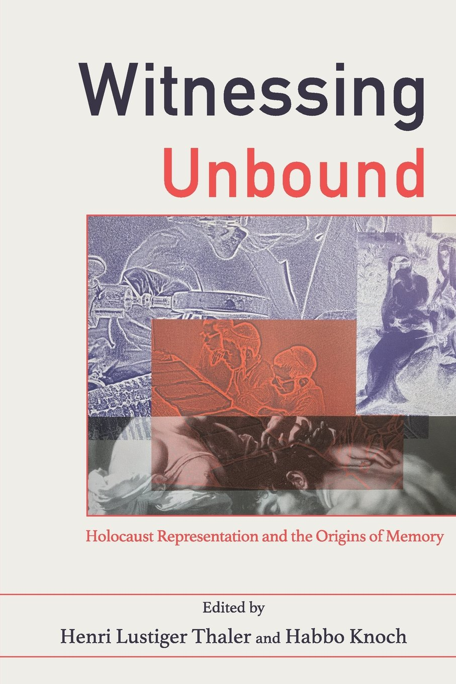 Witnessing Unbound: Holocaust Representation and the Origins of Memory