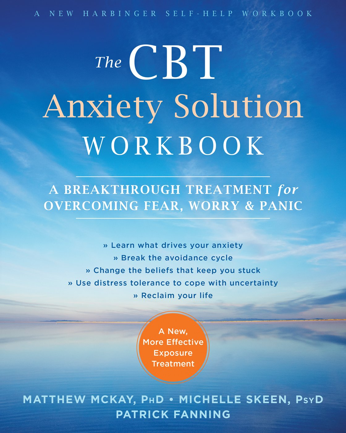 The CBT Anxiety Solution Workbook: A Breakthrough Treatment for Overcoming  Fear, Worry, and Panic: Matthew McKay PhD, Michelle Skeen PsyD, Patrick  Fanning: ...