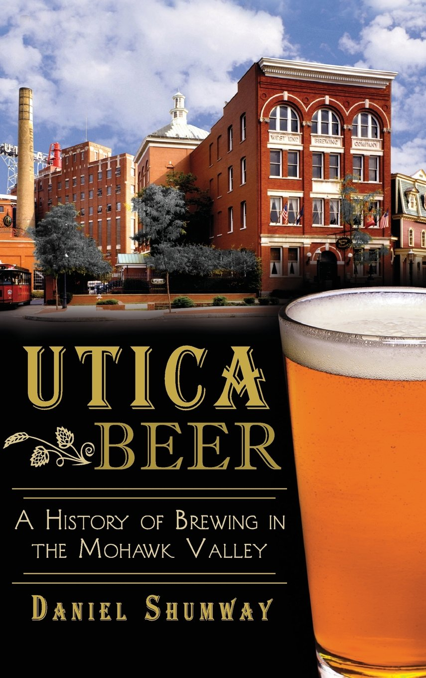 Utica Beer: A History of Brewing in the Mohawk Valley pdf epub