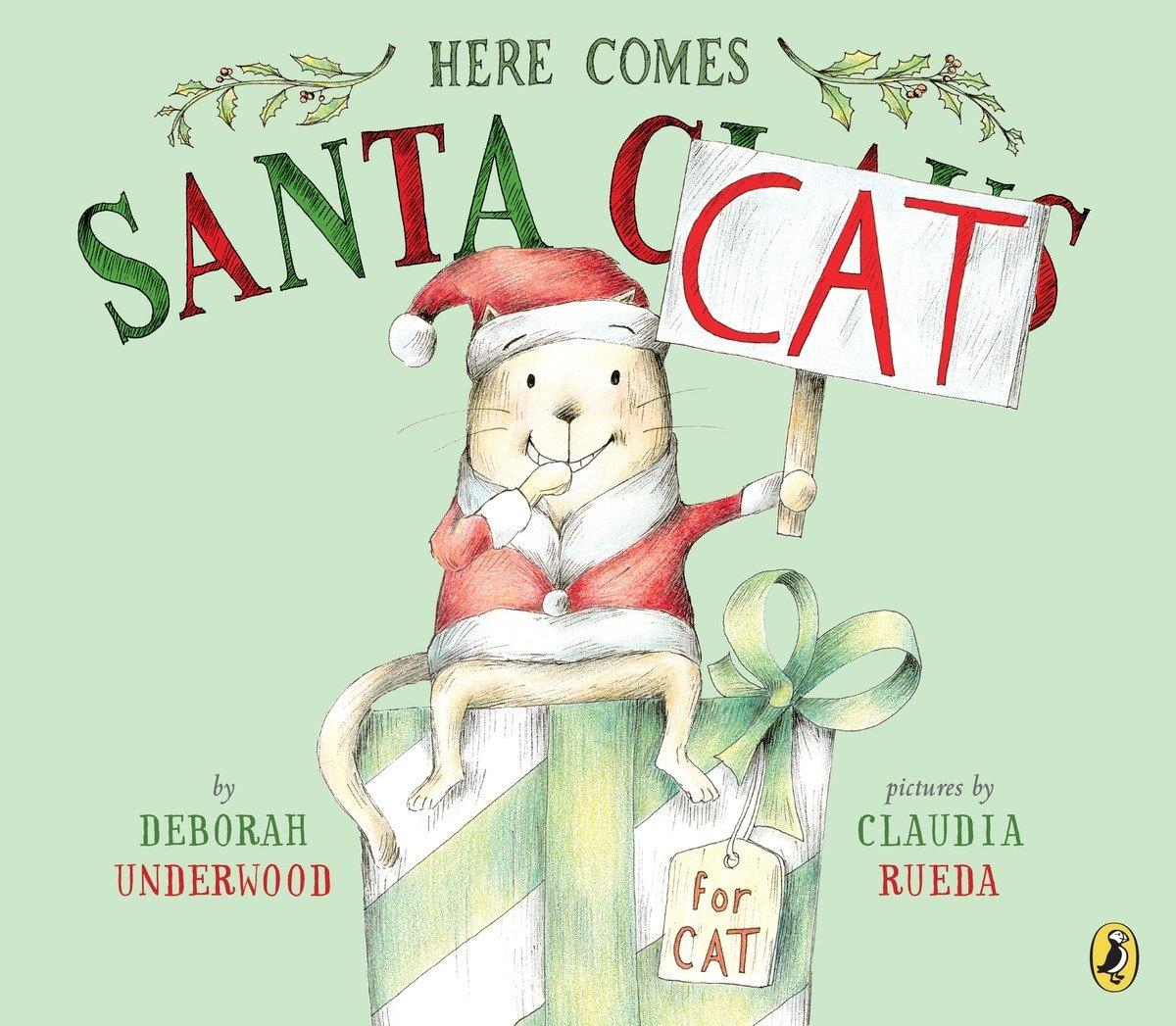 Here Comes Santa Cat: Deborah Underwood, Claudia Rueda ...