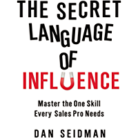 The Secret Language of Influence: Master the One Skill Every Sales Pro Needs (English Edition)