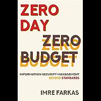 Zero Day - Zero Budget: Information Security Management Beyond Standards (English Edition)