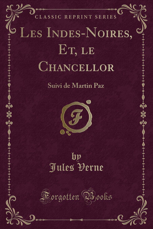 Read Online Les Indes-Noires, Et, le Chancellor: Suivi de Martin Paz (Classic Reprint) (French Edition) ebook