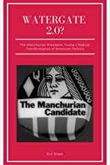 Watergate 2.0: The Manchurian President? Trump's Radical Transformation of American Politics (Trump's Transformation: The Revolution in American Politics Book 2) Kindle Edition