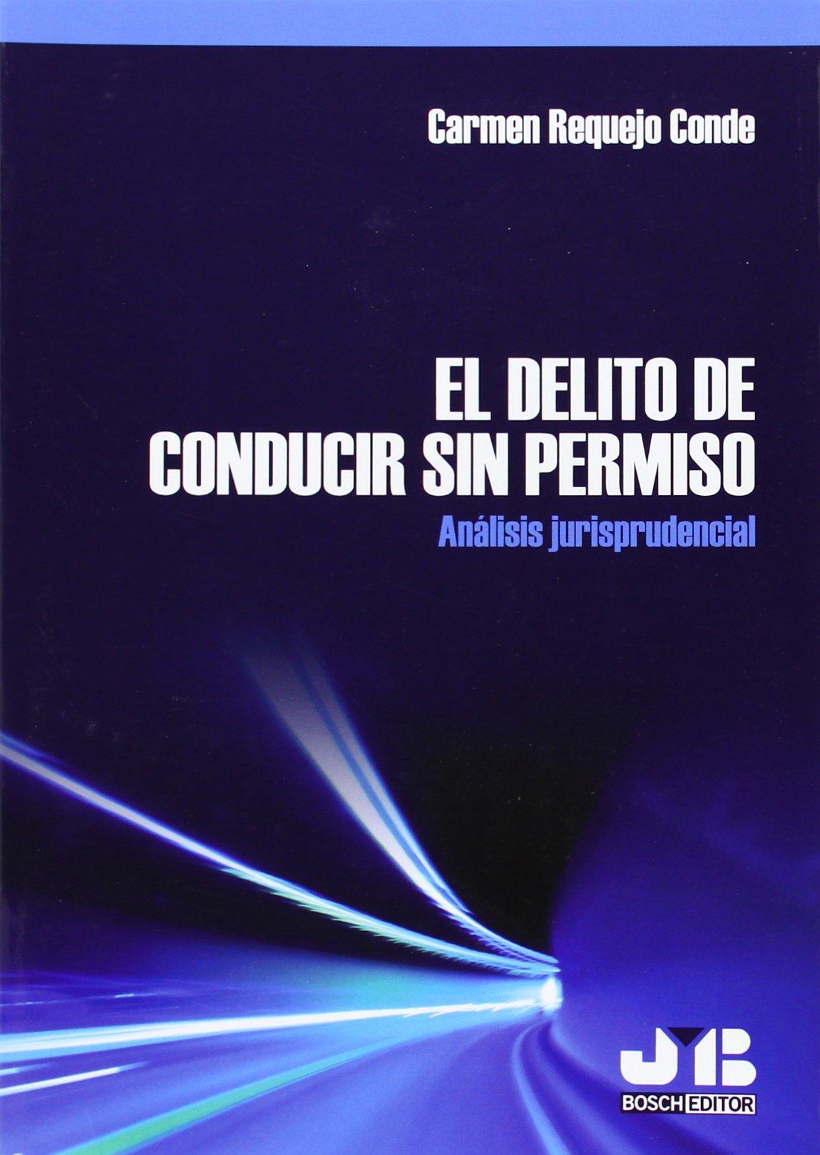 El delito de conducir sin permiso. Análisis jurisprudencial.: Amazon.es: Carmen Requejo Conde: Libros