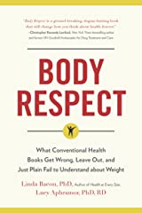 Body Respect: What Conventional Health Books Get Wrong, Leave Out, and Just Plain Fail to Understand about Weight Kindle Edition