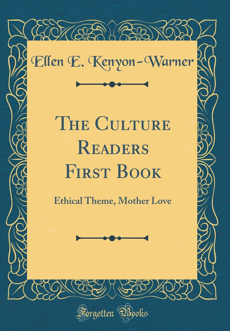The Culture Readers First Book: Ethical Theme, Mother Love (Classic Reprint) pdf
