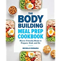 The Bodybuilding Meal Prep Cookbook: Macro-Friendly Meals to Prepare, Grab, and Go