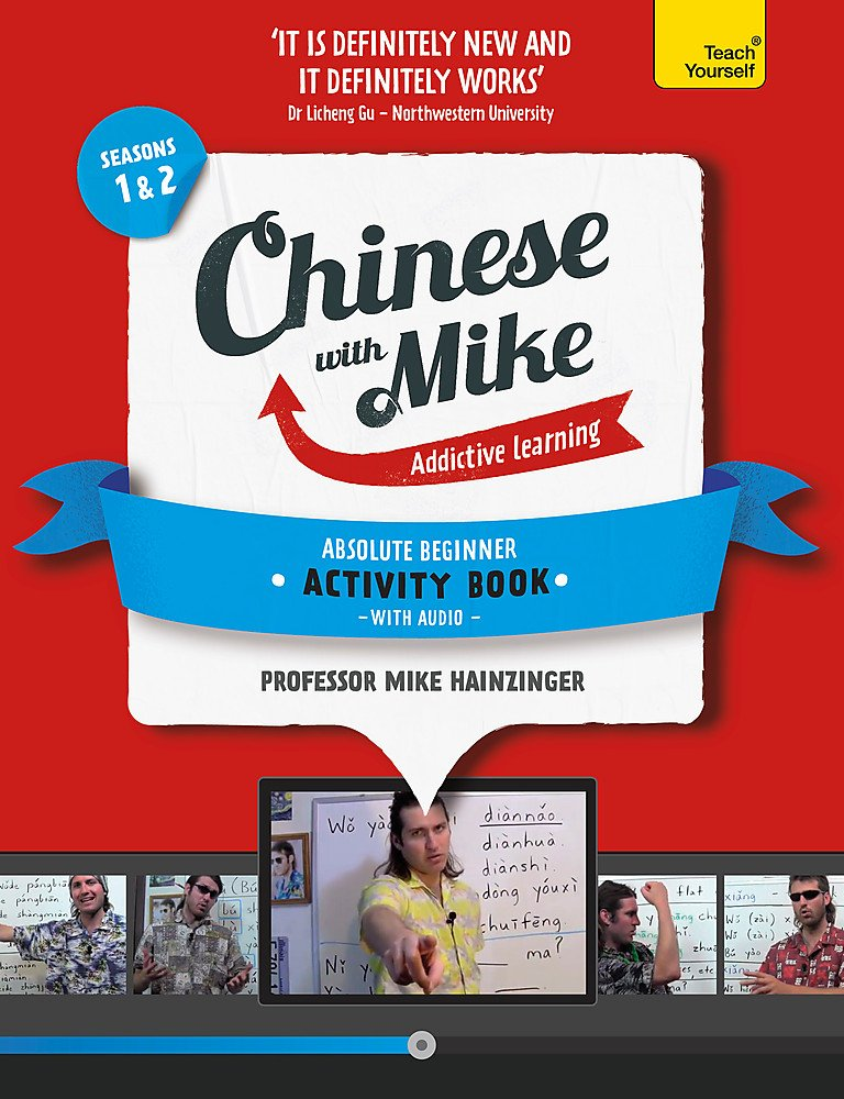 Chinese with Mike: An Activity Book for Absolute Beginners with Audio CD (Seasons 1 & 2)