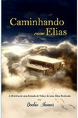 Caminhando com Elias - A História de uma Jornada de Vida e de uma Alma Realizada (Portuguese Edition) Kindle Edition