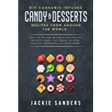 DIY Cannabis-Infused Candy & Desserts: Recipes From Around the World: Easy to Follow Recipe Guide for THC infused Candy, Ice-
