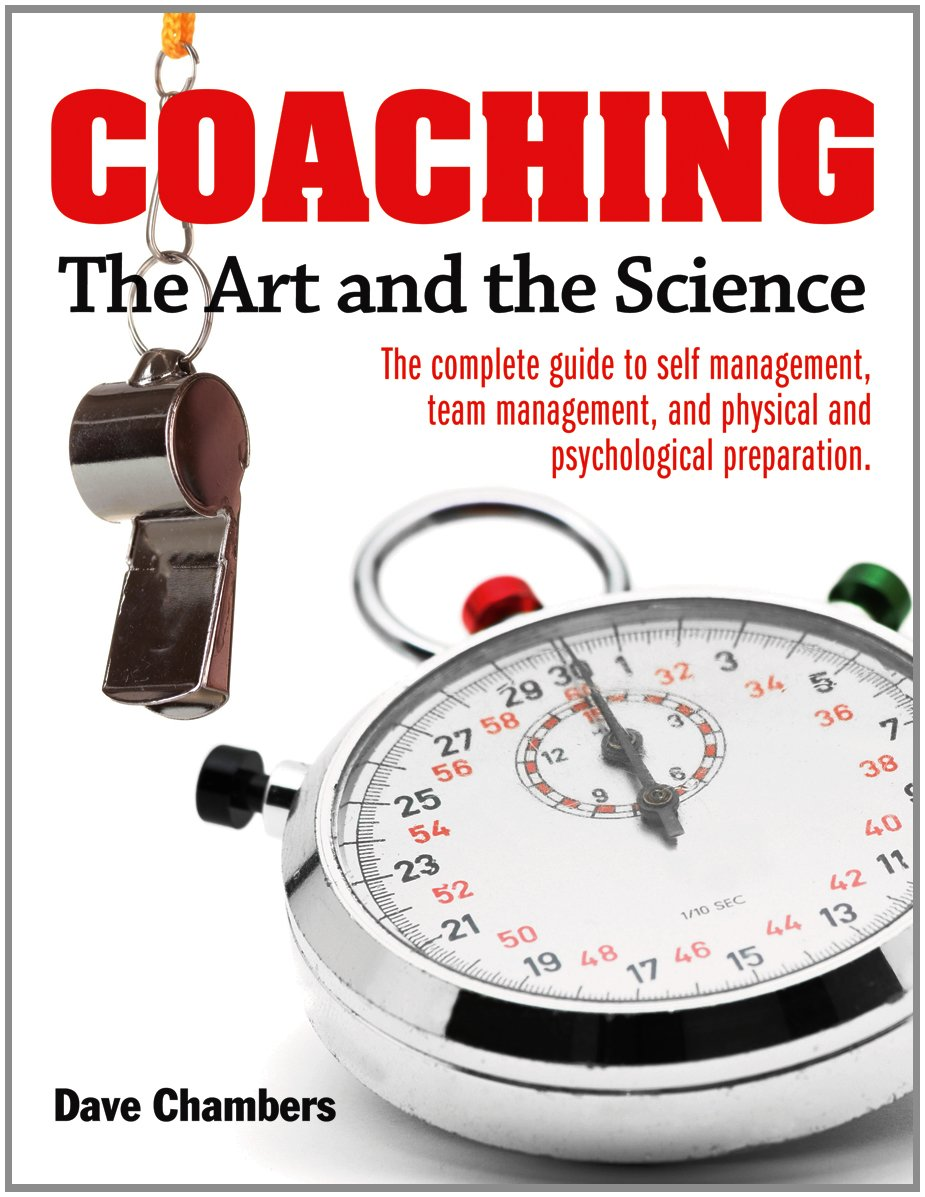 Download Coaching: The Art and the Science -- The Complete Guide to Self Management, Team Management, and Physical and Psychological Preparation pdf epub