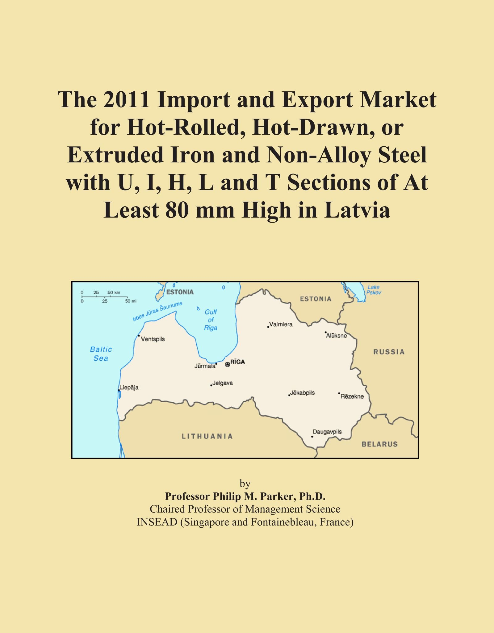 The 2011 Import and Export Market for Hot-Rolled, Hot-Drawn, or Extruded Iron and Non-Alloy Steel with U, I, H, L and T Sections of At Least 80 mm High in Latvia pdf