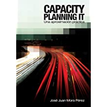 Capacity Planning IT: Una aproximación práctica (Spanish Edition) Nov 30, 2012