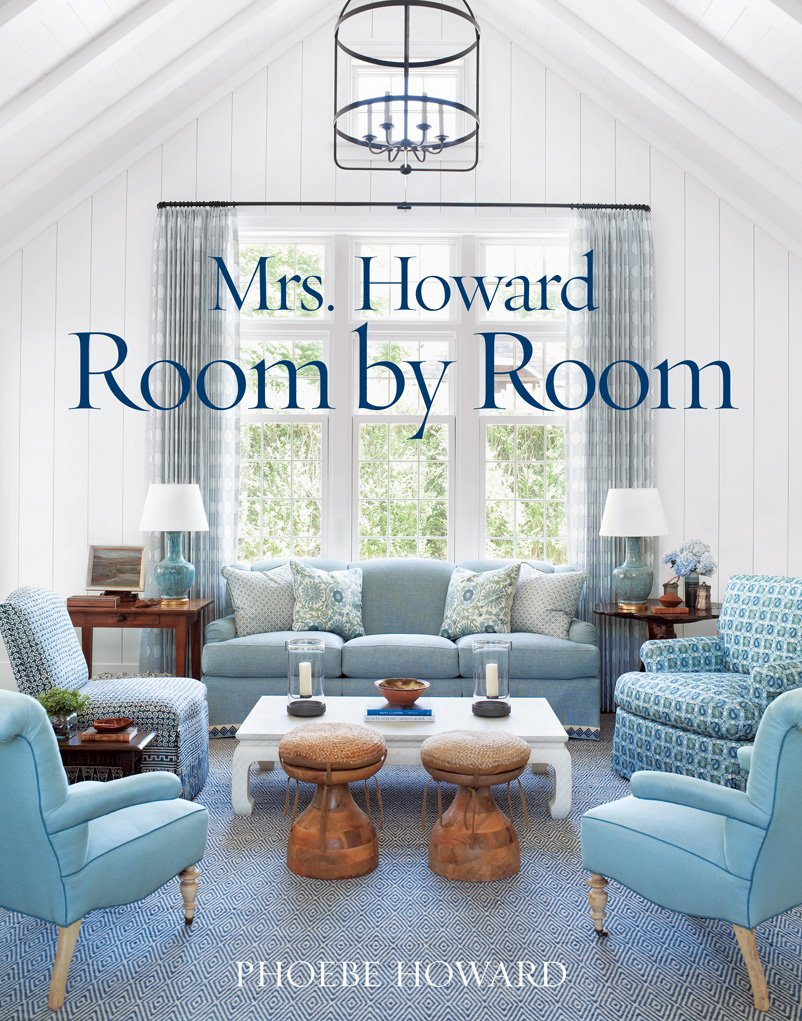 Mrs. Howard, Room by Room: The Essentials of Decorating with Southern  Style: Phoebe Howard: 9781617691683: Amazon.com: Books