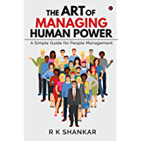 The Art of Managing Human Power : A Simple Guide for People Management (English Edition)