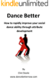 Dance Better: How to rapidly improve your social dance ability through attribute development