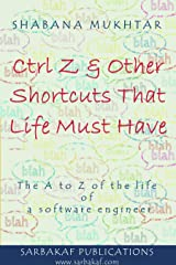 Ctrl Z and other short-cuts that life needs : The A to Z of the life of a software engineer Kindle Edition