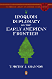 Iroquois Diplomacy on the Early American Frontier (Penguin Library of American Indian History)