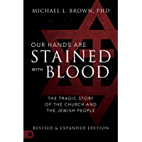 Our Hands are Stained with Blood: The Tragic Story of the Church and the Jewish People (English Edition)